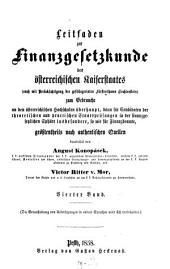 Leitfaden zur Finanzgesetzkunde des österreichischen Kaiserstaates: zum Gebrauche an den österreichischen Hochschulen überhaupt, dann dür Candidaten der theoretischen und practischen Staatsprüfungen in der finanzgesetzlichen Sphäre inbesondere, so wie für Finanzbeamte, größtentheils nach authentischen Quellen, Band 4
