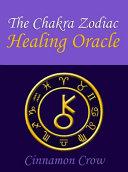 The Chakra Zodiac Healing Oracle