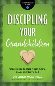 Discipling Your Grandchildren (Grandparenting Matters)
