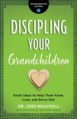 Discipling Your Grandchildren  Grandparenting Matters