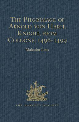 The Pilgrimage of Arnold von Harff  Knight  from Cologne