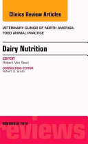 Dairy Nutrition  an Issue of Veterinary Clinics of North America  Food Animal Practice PDF