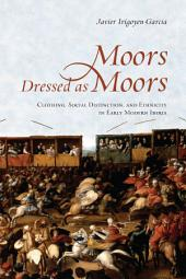 Moors Dressed as Moors: Clothing, Social Distinction and Ethnicity in Early Modern Iberia