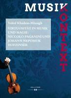 Virtuosit  t in Musik und Magie  Niccol   Paganini und Johann Nepomuk Hofzinser PDF