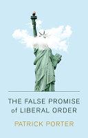The False Promise of Liberal Order PDF