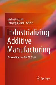 Industrializing Additive Manufacturing