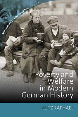Poverty and Welfare in Modern German History PDF