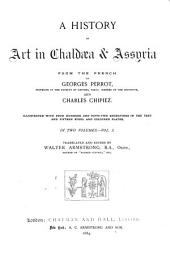 A History of Art in Chaldæa & Assyria: Volume 1