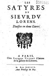 Les Satyres du sieur Du Lorens. Divisees en deux Liures