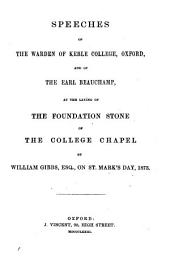 Speeches of the Warden of Keble College, Oxford, and of the Earl Beauchamp, at the Laying of the Foundation Stone of the College Chapel by William Gibbs, Esq., on St. Mark's Day, 1873