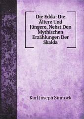 Die Edda: Die ?ltere Und J?ngere, Nebst Den Mythischen Erz?hlungen Der Skalda