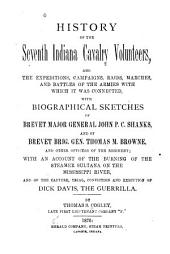 History of the Seventh Indiana Cavalry Volunteers, and the Expeditions, Campaigns, Raids, Marches, and Battles of the Armies with which it was Connected, with Biographical Sketches of Brevet Major General John P.C. Shanks, and of Brevet Brig. Gen. Thomas M. Browne, and Other Officers of the Regiment: With an Account of the Burning of the Steamer Sultana on the Mississippi River, and of the Capture, Trial, Conviction and Execution of Dick Davis, the Guerrilla