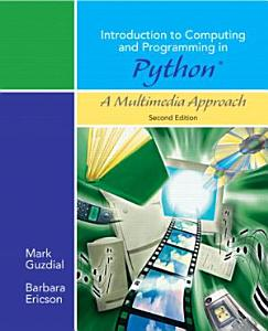 Introduction to Computing and Programming in Python  A Multimedia Approach  Second Edition Book