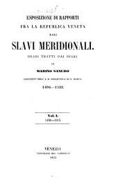 Esposizione di rapporti fra la republica Veneta e gli Slavi meridionali: Brani tratti dai diarj di Marino Sanudo, esistenti nell' F. R. Biblioteca di S. Marco. 1496 - 1533. I