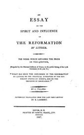 "An Essay on the Spirit and Influence of the Reformation by Luther: The Work which Obtained the Prize on this Question, (proposed by the NationalInstitute of France, in the Public Sitting of the 15th Germinal, in the Year X.) ""What Has Been the Influence of the Reformation by Luther, and on the Progress of Knowledge?"""