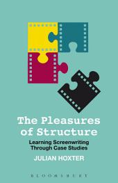 The Pleasures of Structure: Learning Screenwriting Through Case Studies