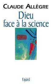Dieu face à la science: Comment peut-on être croyant aujourd'hui ?