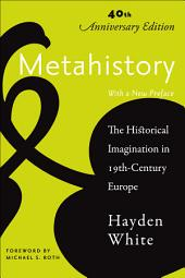 Metahistory: The Historical Imagination in Nineteenth-Century Europe