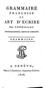 Grammaire françoise et art d'écrire: Volume1