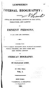 Lempriere's Universal Biography: Containing a Critical and Historical Account of the Lives, Characters, and Labours of Eminent Persons, in All Ages and Countries. Together with Selections of Foreign Biography from Watkin's Dictionary, Recently Published, and about Eight Hundred Original Articles of American Biography, Volume 1