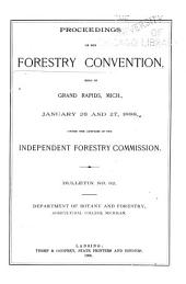 Proceedings of the Forestry Convention, Held in Grand Rapids, Mich., January 26 & 27, 1888, Under the Auspices of the Independent Forestry Commission ...