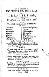 An Account of Conferences Held, and Treaties Made, Between Major-General Sir William Johnson, Bart., and the Chief Sachems and Warriours of the Mohawks, Oneidas, Onondagas ... [etc.] Indian Nations in North America, at Their Meetings on Different Occasions at Fort Johnson in the County of Albany, in the Colony of New York, in the Years 1755 and 1756
