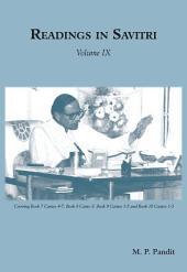 Readings in Savitri Volume 9: Covering Book 7 Cantos 4-7, Book 8 Canto 3; Book 9 Cantos 1-2 and Book 10 Cantos 1-3
