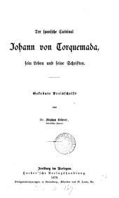 Der spanische Cardinal Johann von Torquemada: sein Leben und seine Schriften