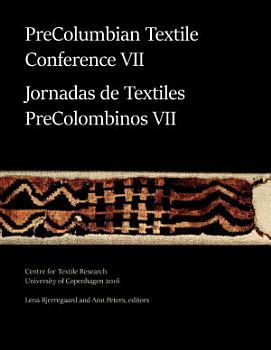 PreColumbian Textile Conference VII   Jornadas de Textiles PreColombinos VII PDF