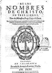 De los nombres de Christo, en tres libros, por el maestro Fray Luys de León . Quinta impression, en que va añadido el nombre de Cordero, con tres tablas, la una de los nombres de Christo, otra de la Perfecta casada, la tercera de los lugares de la scriptu