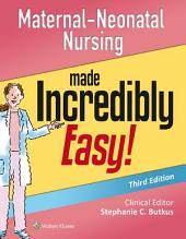 Maternal-Neonatal Nursing Made Incredibly Easy!: Edition 3