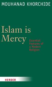 Islam is Mercy: Essential Features of a Modern Religion