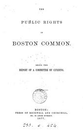 The Public Rights in Boston Common: Being the Report of a Committee of Citizens