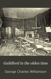 Guildford in the olden time: side-lights on the history of a quaint old town