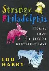 Strange Philadelphia: Stories from the City of Brotherly Love