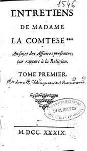 Entretiens de madame la comtese *** au sujet des affaires presentes, par rapport à la religion: Tome premier