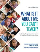 What Is It About Me You Can't Teach?: Culturally Responsive Instruction in Deeper Learning Classrooms, Edition 3