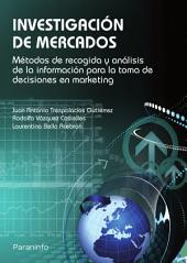 Investigación de mercados: métodos de recogida y análisis de la información para la toma de decisiones en marketing