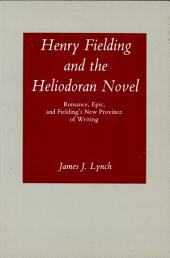 Henry Fielding and the Heliodoran Novel: Romance, Epic, and Fielding's New Province of Writing