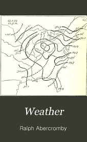 Weather: A Popular Exposition of the Nature of Weather Changes from Day to Day