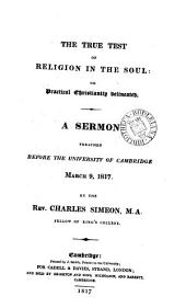 The True Test of Religion in the Soul, Or, Practical Christianity Delineated: A Sermon Preached Before the University of Cambridge, March 9, 1817