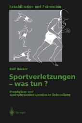 Sportverletzungen — was tun?: Prophylaxe und sportphysiotherapeutische Behandlung