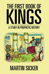 The First Book of Kings: A Study in Prophetic History