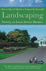 How to Open and Operate a Financially Successful Landscaping, Nursery, Or Lawn Service Business