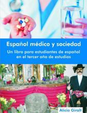 Español Médico Y Sociedad: Un Libro Para Estudiantes de Español en El Tercer Año de Estudios