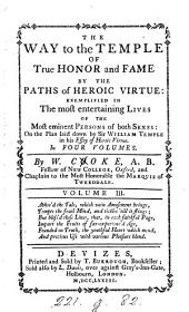 The way to the temple of true honor and fame by the paths of heroic virtue;: exemplified in the most entertaining lives of the most eminent persons of both sexes; On the plan laid down by Sir William Temple in his Essay of Heroic Virtue. In four volumes, Volume 3