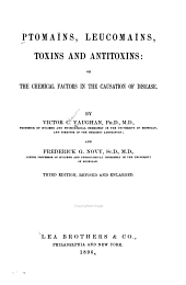 Ptomaïnes, Leucomaïnes, Toxins and Antitoxins: Or, The Chemical Factors in the Causation of Disease