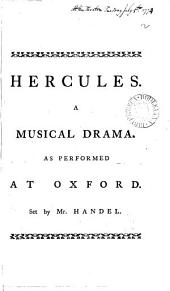 Hercules: A Musical Drama. As Performed at Oxford. Set by Mr. Handel..