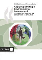 DAC Guidelines and Reference Series Applying Strategic Environmental Assessment Good Practice Guidance for Development Co-operation: Good Practice Guidance for Development Co-operation