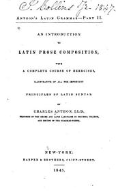 An Introduction to Latin Prose Composition: With a Complete Course of Exercises, Illustrative of All the Important Principles of Latin Syntax